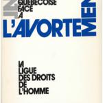 Ligue des droits de l'homme, La société québecoise face à l'avortement, Montréal, Leméac, 1974. 180p.