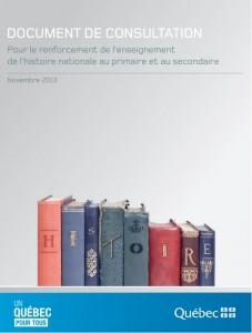 Document de consultation « Pour le renforcement de l'enseignement de l'histoire nationale au primaire et au secondaire » (Gouvernement du Québec, ministère de l'Éducation, des Loisirs et du Sport, 2013).