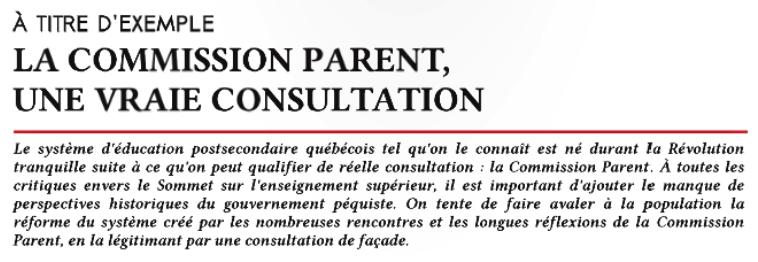 En vue du sommet sur l'éducation supérieure de février 2013, la Commission Parent est présentée par le mouvement étudiant comme un modèle de réelle consultation. Source : Ultimatum, hiver 2013.